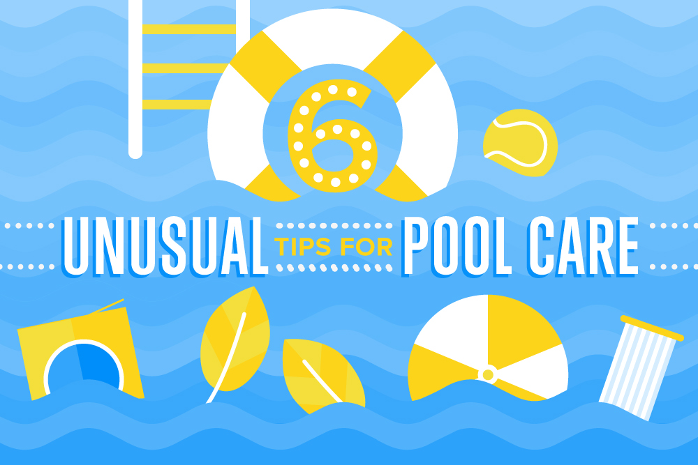 6 Unusual Tips for Pool Care