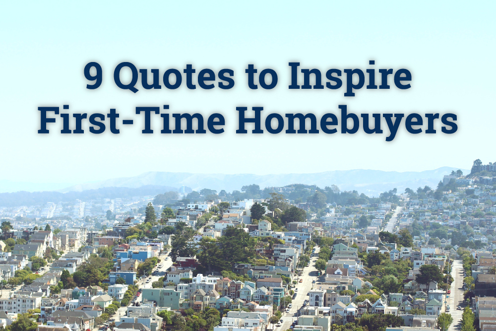 9 Quotes To Inspire First Time Homebuyers Trulia S Blog Real Estate 101